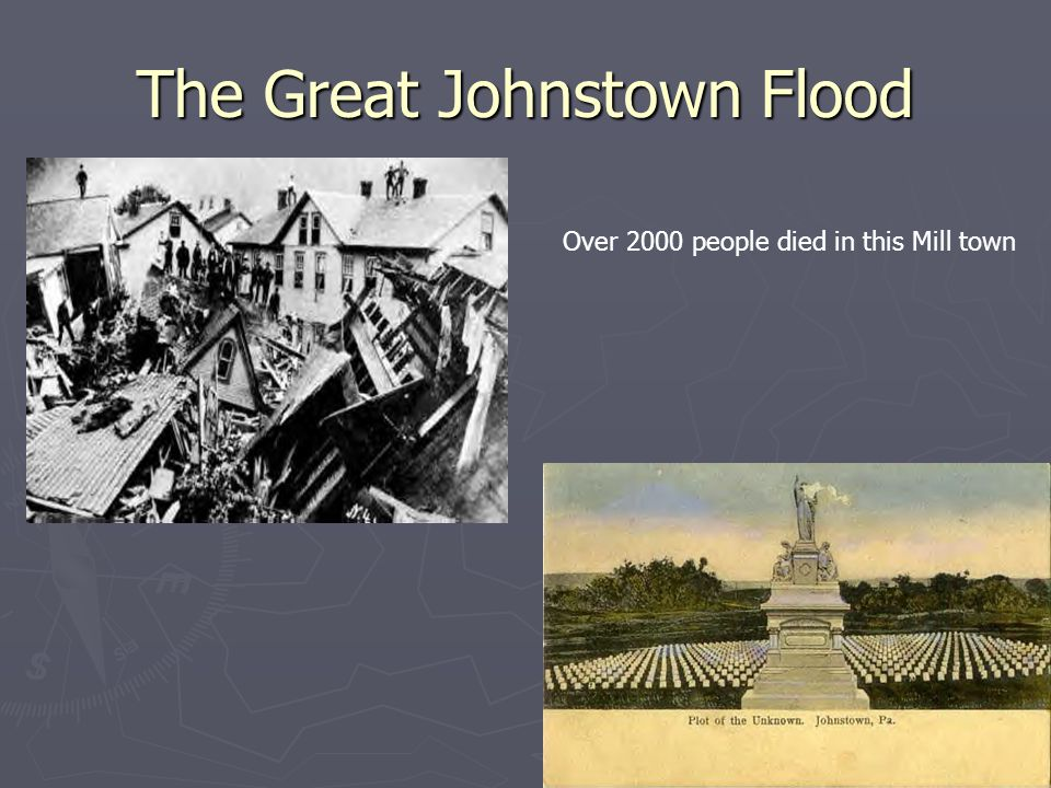 The Great Johnstown Flood Over 2000 people died in this Mill town
