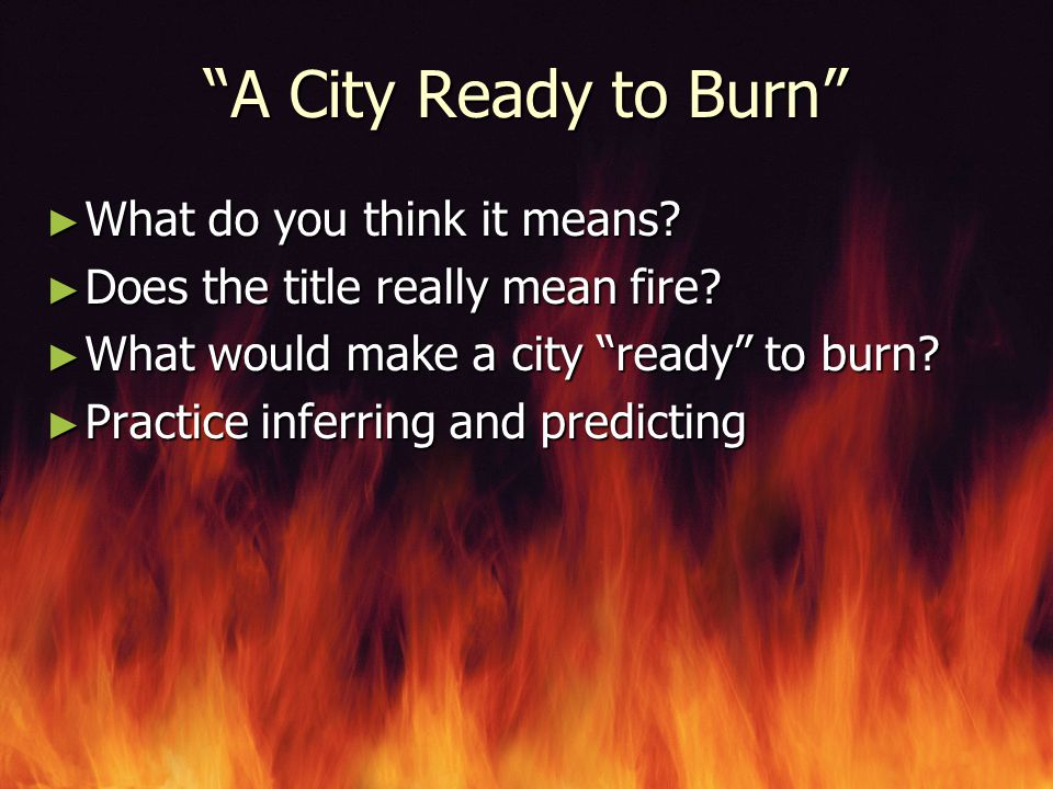 A City Ready to Burn What do you think it means. What do you think it means.