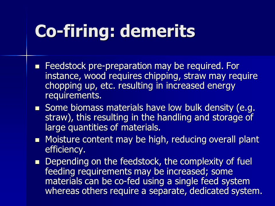 Co-firing: demerits Feedstock pre-preparation may be required.