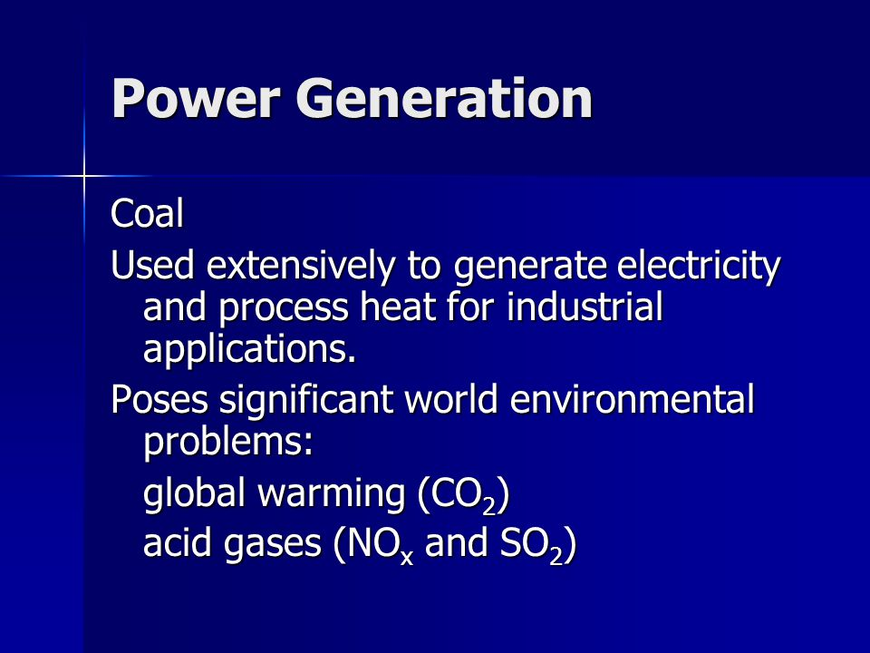Power Generation Coal Used extensively to generate electricity and process heat for industrial applications.