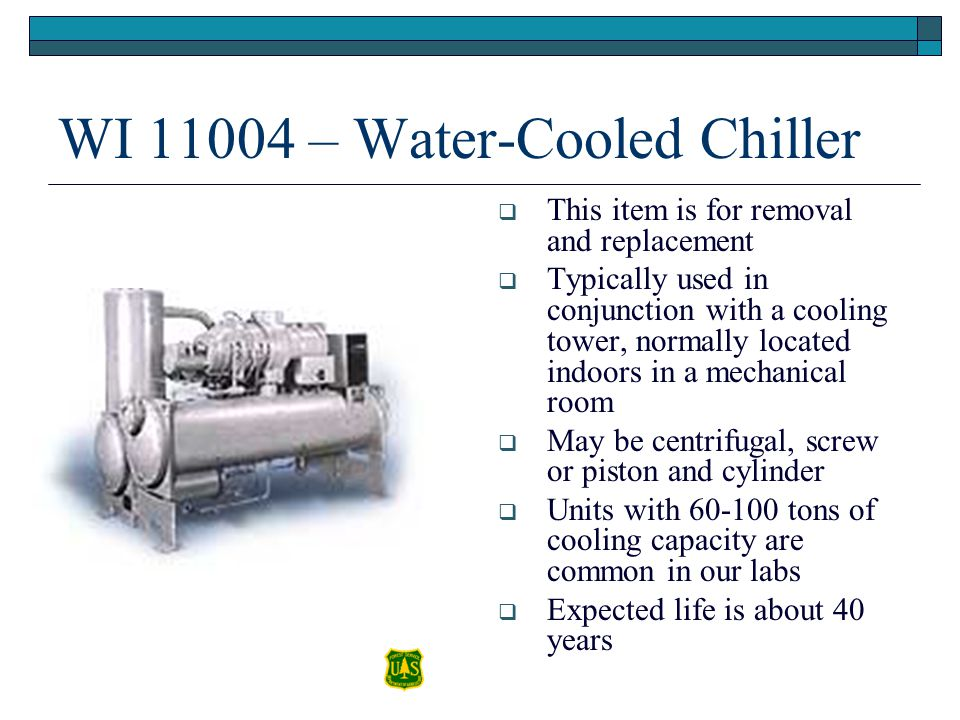 WI 11004 – Water-Cooled Chiller This item is for removal and replacement Typically used in conjunction with a cooling tower, normally located indoors