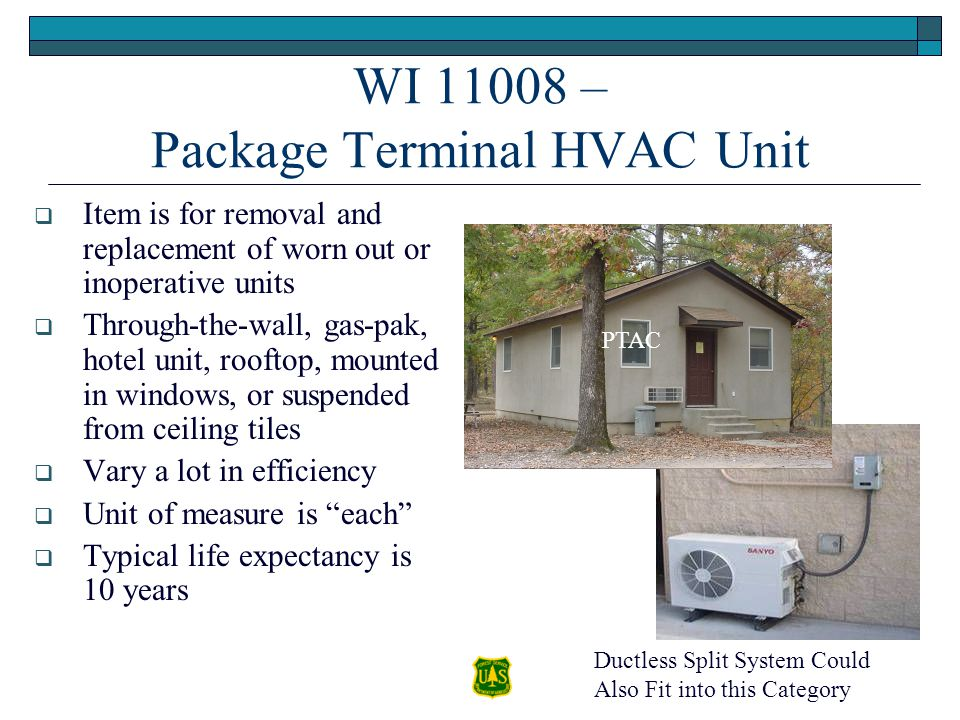 WI 11008 – Package Terminal HVAC Unit Item is for removal and replacement of worn out or inoperative units Through-the-wall, gas-pak, hotel unit, roof
