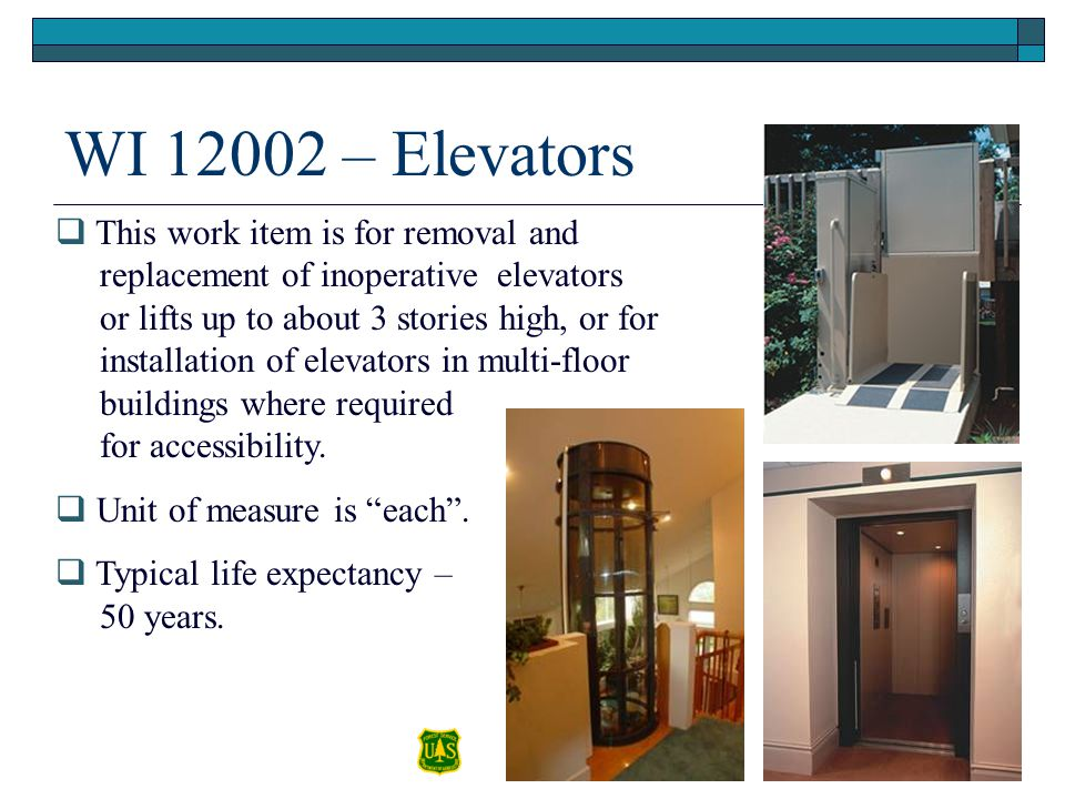 WI 12002 – Elevators This work item is for removal and replacement of inoperative elevators or lifts up to about 3 stories high, or for installation o