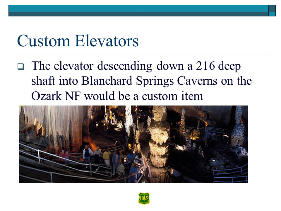 Custom Elevators The elevator descending down a 216 deep shaft into Blanchard Springs Caverns on the Ozark NF would be a custom item