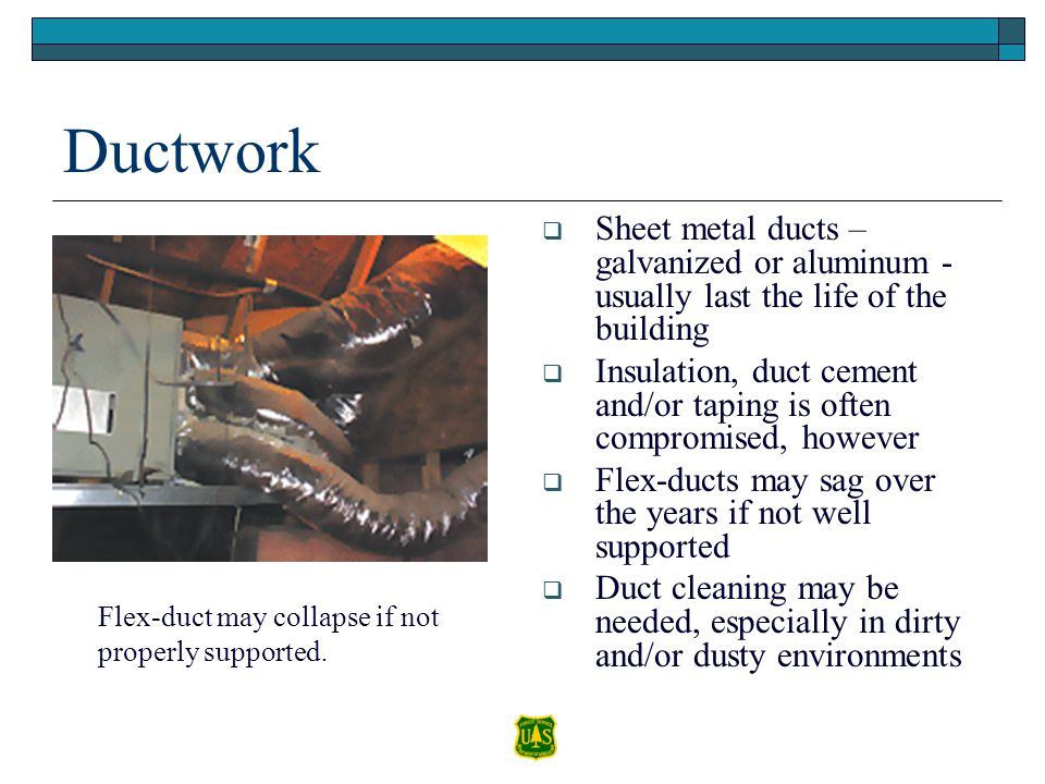 Ductwork Sheet metal ducts – galvanized or aluminum - usually last the life of the building Insulation, duct cement and/or taping is often compromised