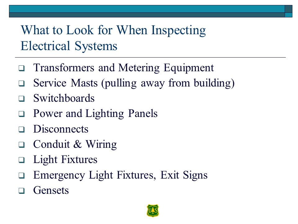 What to Look for When Inspecting Electrical Systems Transformers and Metering Equipment Service Masts (pulling away from building) Switchboards Power