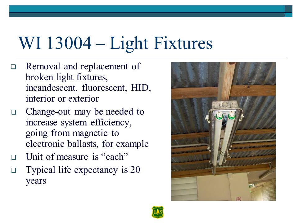 WI 13004 – Light Fixtures Removal and replacement of broken light fixtures, incandescent, fluorescent, HID, interior or exterior Change-out may be nee