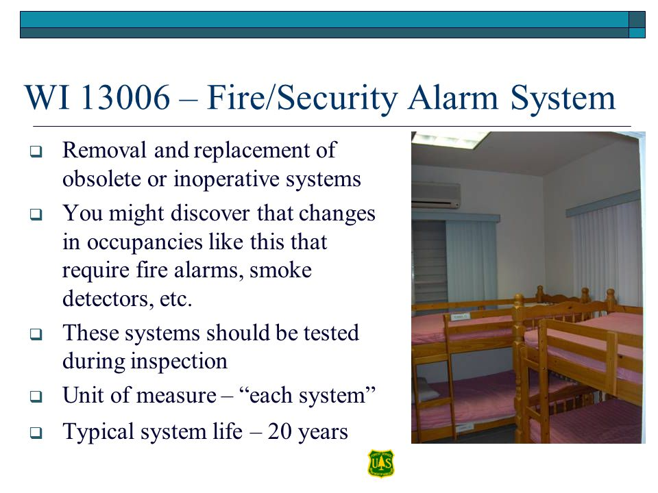 WI 13006 – Fire/Security Alarm System Removal and replacement of obsolete or inoperative systems You might discover that changes in occupancies like t