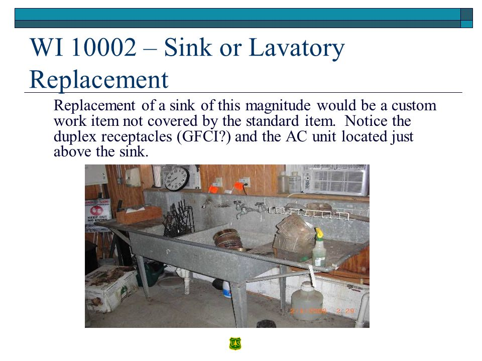 WI 10002 – Sink or Lavatory Replacement Replacement of a sink of this magnitude would be a custom work item not covered by the standard item. Notice t