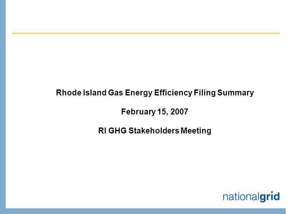 Rhode Island Gas Energy Efficiency Filing Summary February 15, 2007 RI GHG Stakeholders Meeting