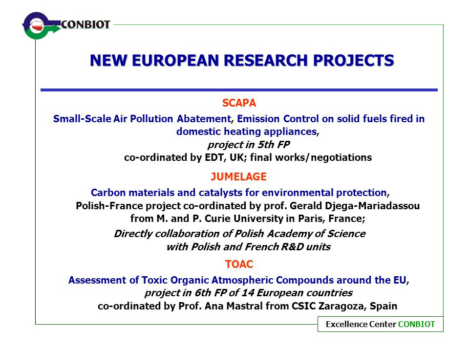 Excellence Center CONBIOT NEW EUROPEAN RESEARCH PROJECTS SCAPA Small-Scale Air Pollution Abatement, Emission Control on solid fuels fired in domestic