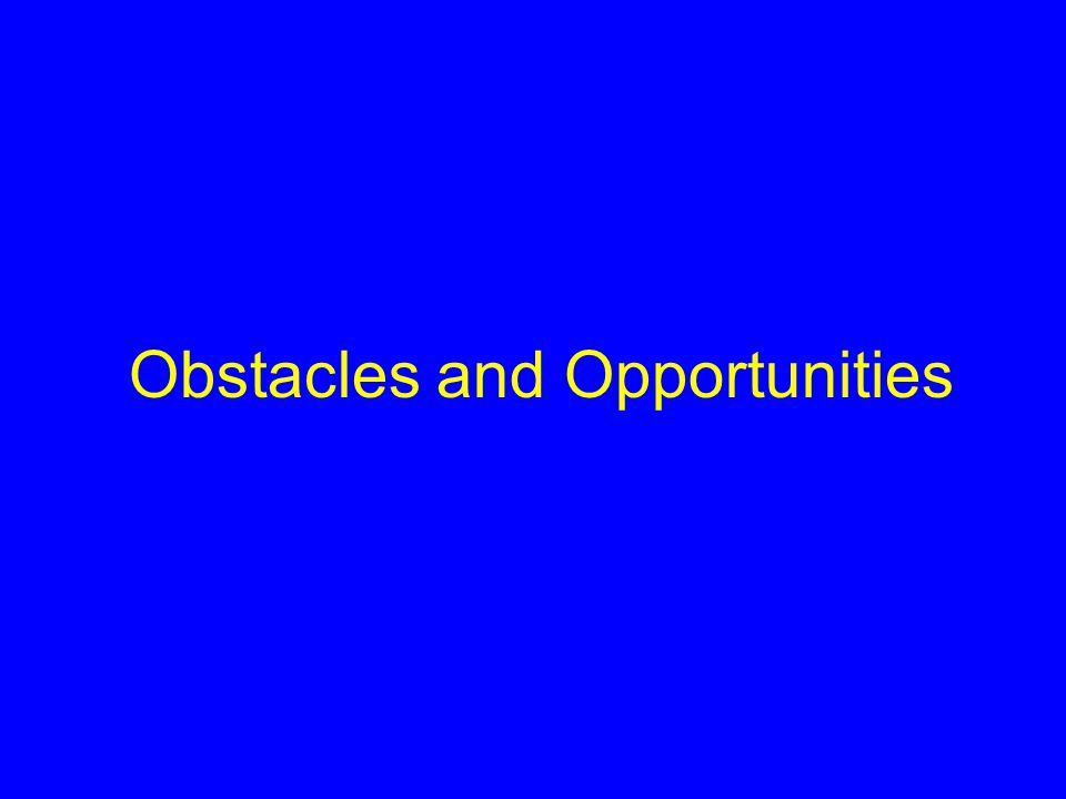 Obstacles and Opportunities