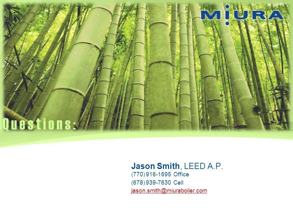 Jason Smith, LEED A.P. (770) 916-1695 Office (678) 939-7630 Cell jason.smith@miuraboiler.com Questions: