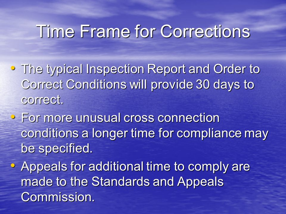Time Frame for Corrections The typical Inspection Report and Order to Correct Conditions will provide 30 days to correct.