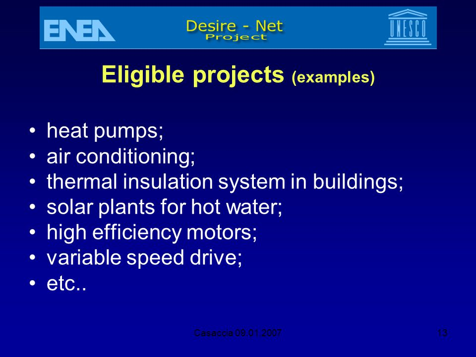 Casaccia 09.01.200713 Eligible projects (examples) heat pumps; air conditioning; thermal insulation system in buildings; solar plants for hot water; h