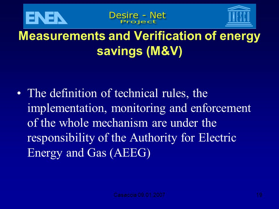 Casaccia 09.01.200719 Measurements and Verification of energy savings (M&V) The definition of technical rules, the implementation, monitoring and enfo