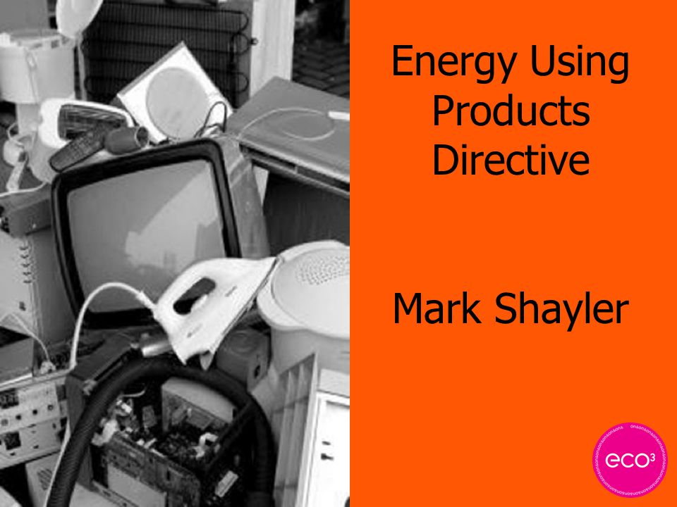 Energy Using Products Directive Mark Shayler