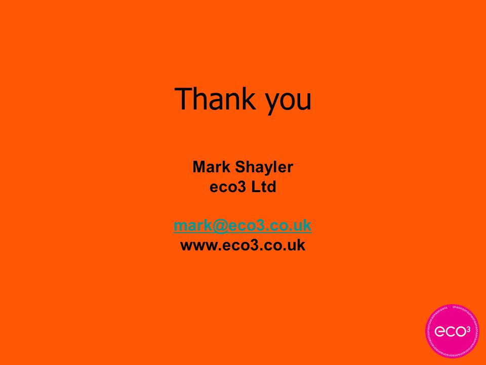 Thank you Mark Shayler eco3 Ltd mark@eco3.co.uk www.eco3.co.uk