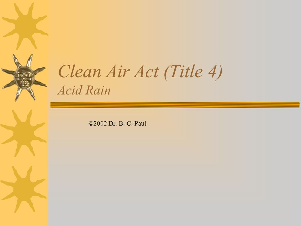 Clean Air Act (Title 4) Acid Rain ©2002 Dr. B. C. Paul