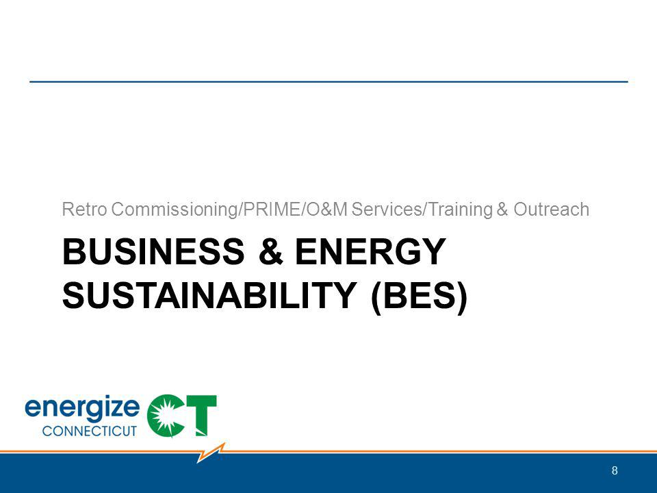 BUSINESS & ENERGY SUSTAINABILITY (BES) Retro Commissioning/PRIME/O&M Services/Training & Outreach 8