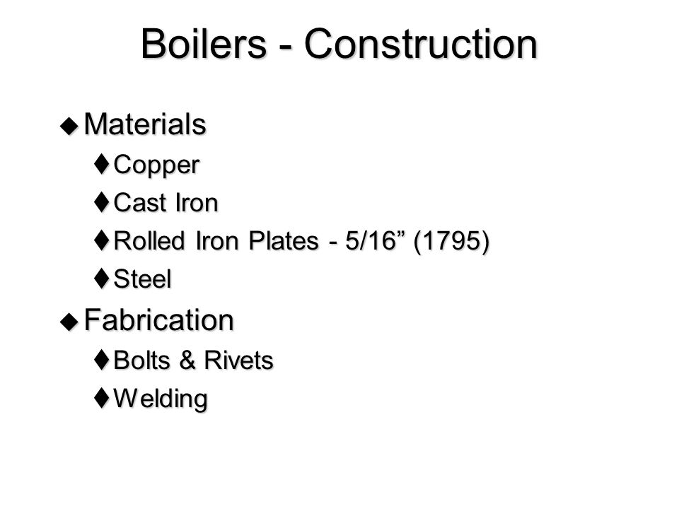 Boilers - Explosions Poor Materials Poor Materials High Pressure High Pressure Pressure Release Pressure Release Theoretical Considerations Theoretical Considerations Fabrication Techniques - Rivets Fabrication Techniques - Rivets High Heat Input High Heat Input Poor Distribution of Heat Poor Distribution of Heat Direct Heating Direct Heating Poor Circulation Poor Circulation