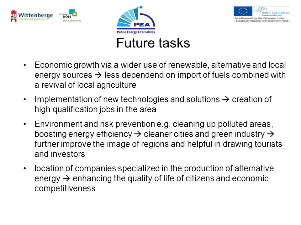 Future tasks Economic growth via a wider use of renewable, alternative and local energy sources less dependend on import of fuels combined with a revi