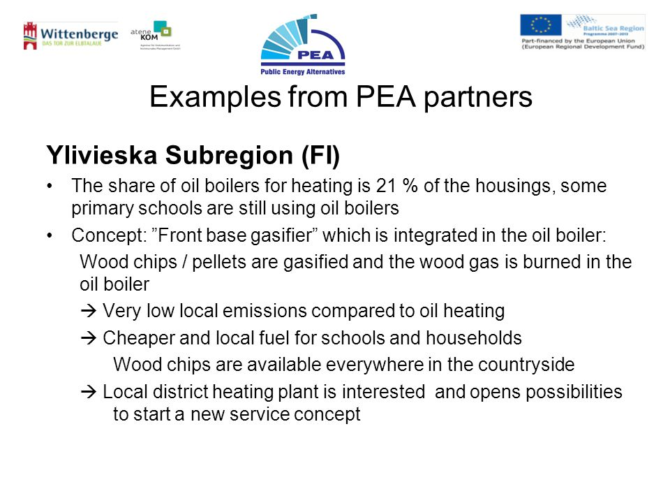Examples from PEA partners Ylivieska Subregion (FI) The share of oil boilers for heating is 21 % of the housings, some primary schools are still using