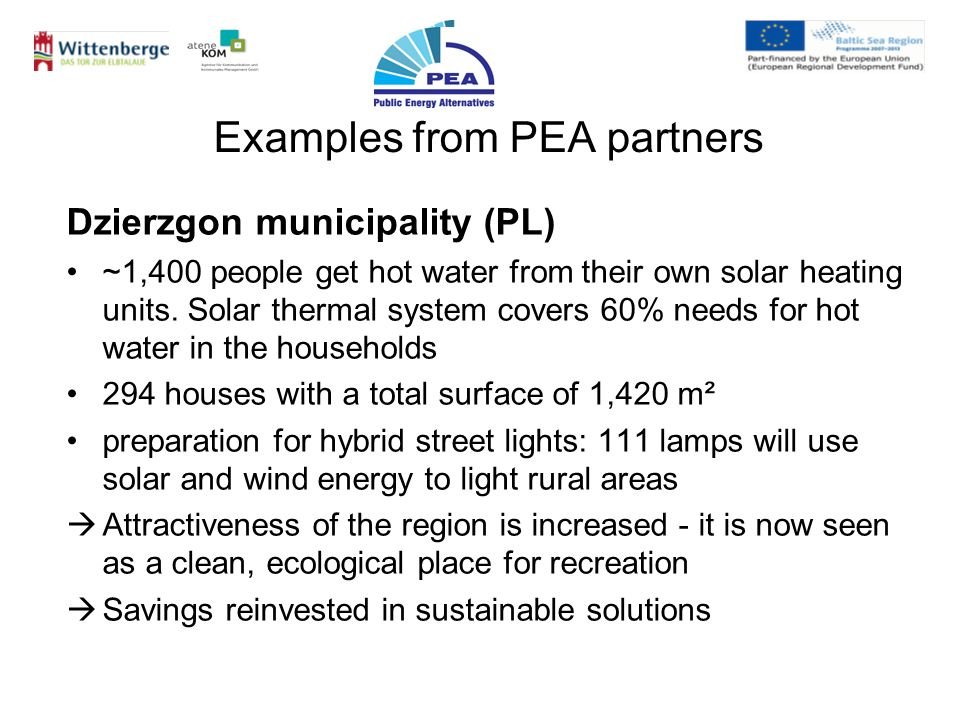Examples from PEA partners Dzierzgon municipality (PL) ~1,400 people get hot water from their own solar heating units. Solar thermal system covers 60%