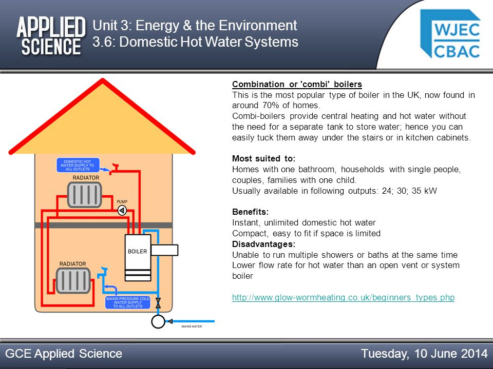 Tuesday, 10 June 2014GCE Applied Science System boilers A system boiler (sometimes known as a sealed system ) provides central heating and hot water via a storage cylinder housed in an airing cupboard - no need for water tanks in the loft, as with an open vent boiler.