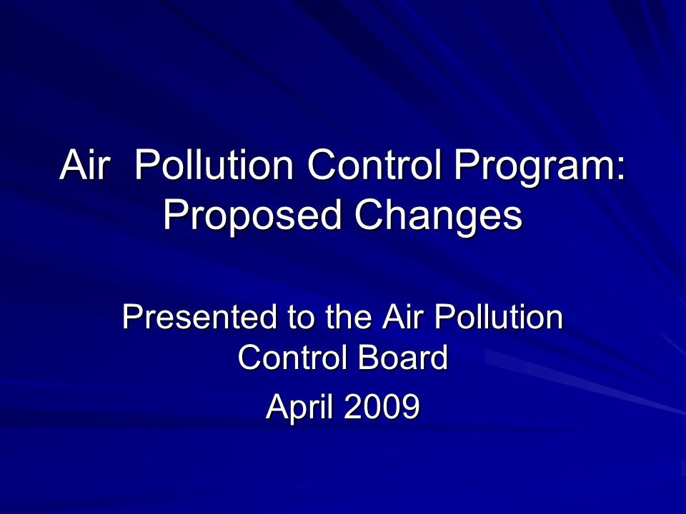 Air Pollution Control Program: Proposed Changes Presented to the Air Pollution Control Board April 2009
