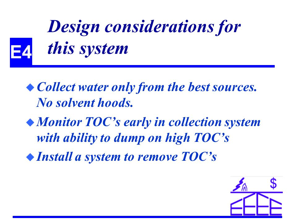 E4 Design considerations for this system u Collect water only from the best sources.
