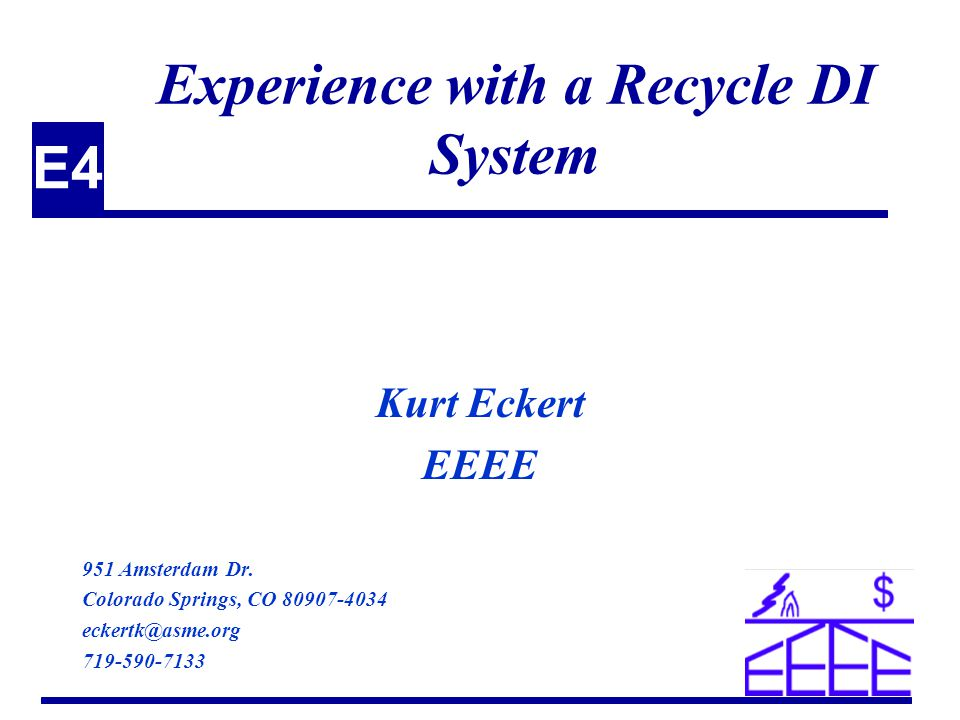 E4 Experience with a Recycle DI System Kurt Eckert EEEE 951 Amsterdam Dr.