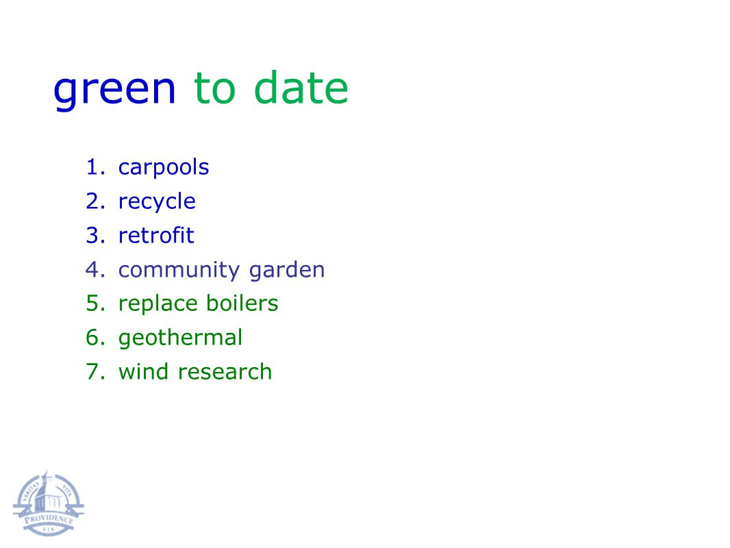 1.carpools 2.recycle 3.retrofit 4.community garden 5.replace boilers 6.geothermal 7.wind research green to date