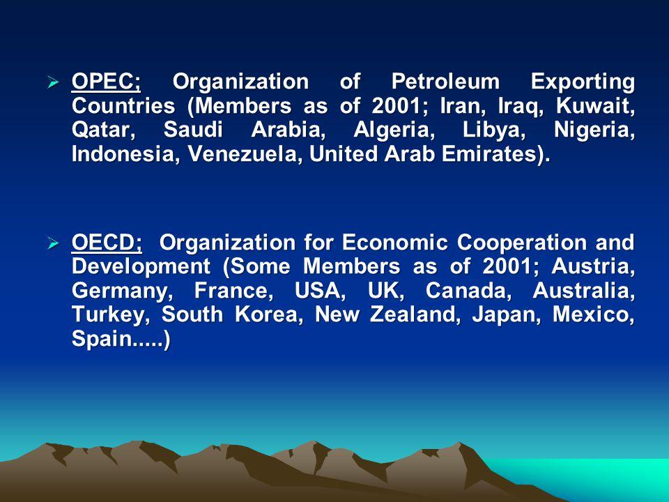 OPEC; Organization of Petroleum Exporting Countries (Members as of 2001; Iran, Iraq, Kuwait, Qatar, Saudi Arabia, Algeria, Libya, Nigeria, Indonesia, Venezuela, United Arab Emirates).