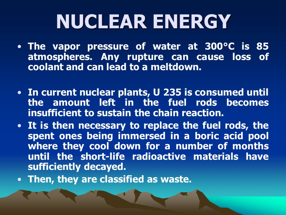 NUCLEAR ENERGY The vapor pressure of water at 300°C is 85 atmospheres.