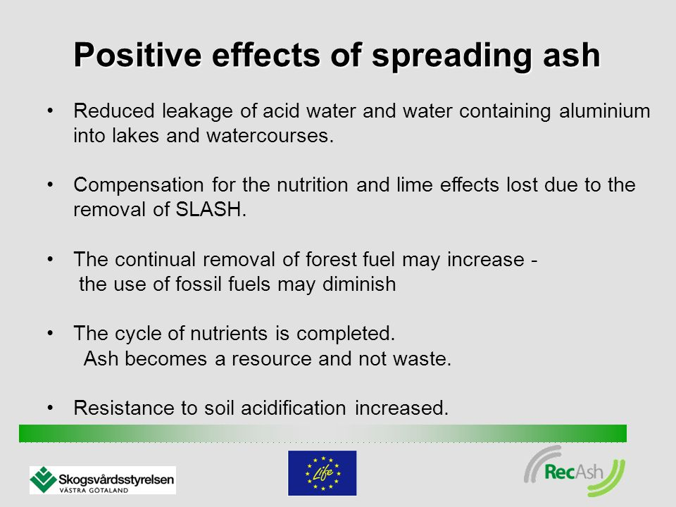 Positive effects of spreading ash Reduced leakage of acid water and water containing aluminium into lakes and watercourses.