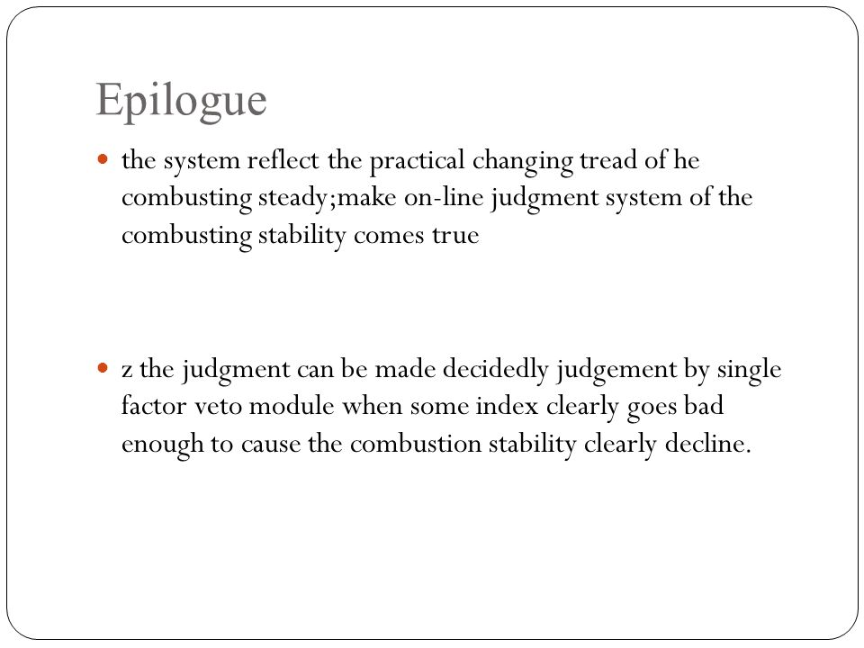 Epilogue the system reflect the practical changing tread of he combusting steady;make on-line judgment system of the combusting stability comes true z the judgment can be made decidedly judgement by single factor veto module when some index clearly goes bad enough to cause the combustion stability clearly decline.