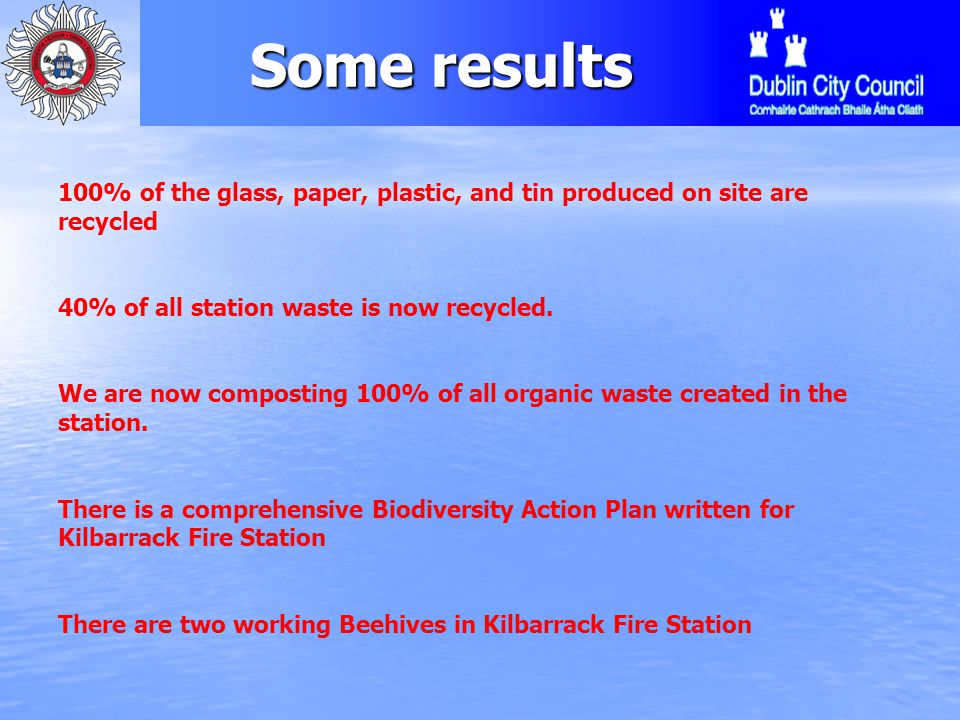 Some results 100% of the glass, paper, plastic, and tin produced on site are recycled 40% of all station waste is now recycled. We are now composting