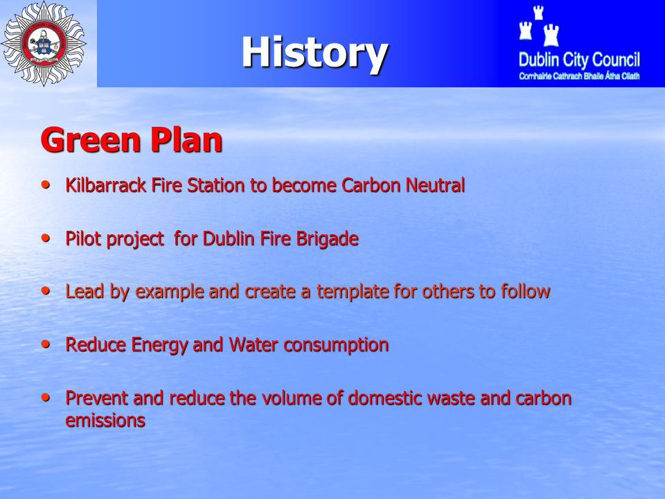 History Green Plan Save money by reducing the running costs by 80% Save money by reducing the running costs by 80% Carbon Neutral Fire Station that can trade carbon credits Carbon Neutral Fire Station that can trade carbon credits Deliver services differently with a Green Agenda including loacl community interaction Deliver services differently with a Green Agenda including loacl community interaction