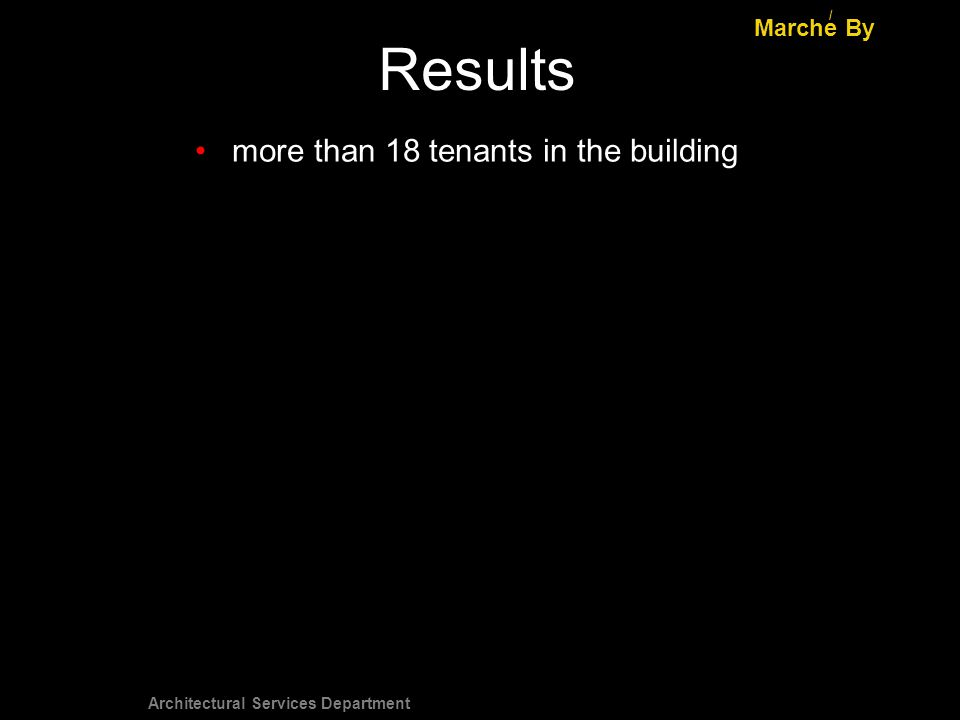 Architectural Services Department Results Marche By / more than 18 tenants in the building
