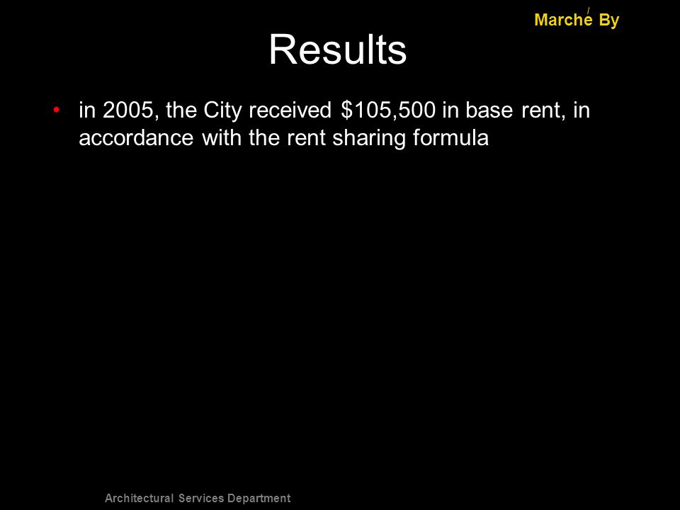 Architectural Services Department Results Marche By / in 2005, the City received $105,500 in base rent, in accordance with the rent sharing formula