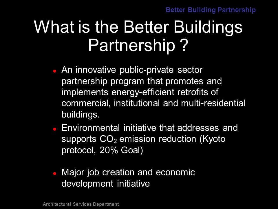 Architectural Services Department An innovative public-private sector partnership program that promotes and implements energy-efficient retrofits of commercial, institutional and multi-residential buildings.