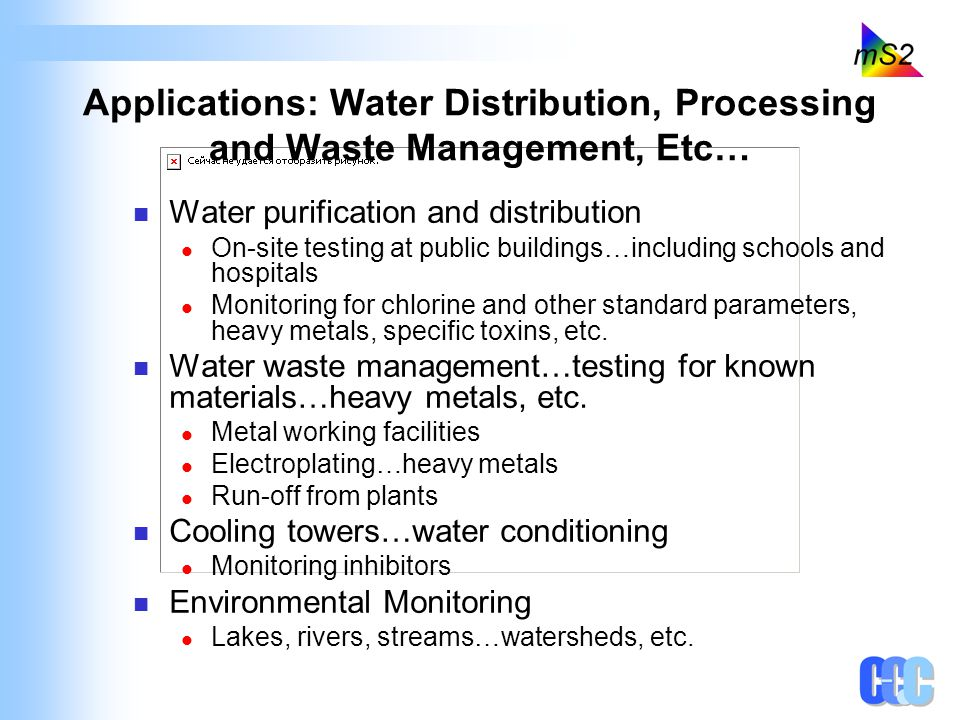 Applications: Water Distribution, Processing and Waste Management, Etc… Water purification and distribution On-site testing at public buildings…includ