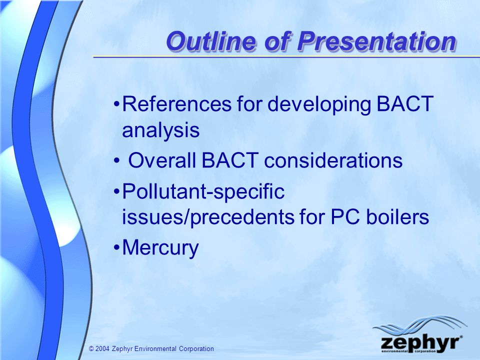© 2004 Zephyr Environmental Corporation References for developing BACT analysis Overall BACT considerations Pollutant-specific issues/precedents for P