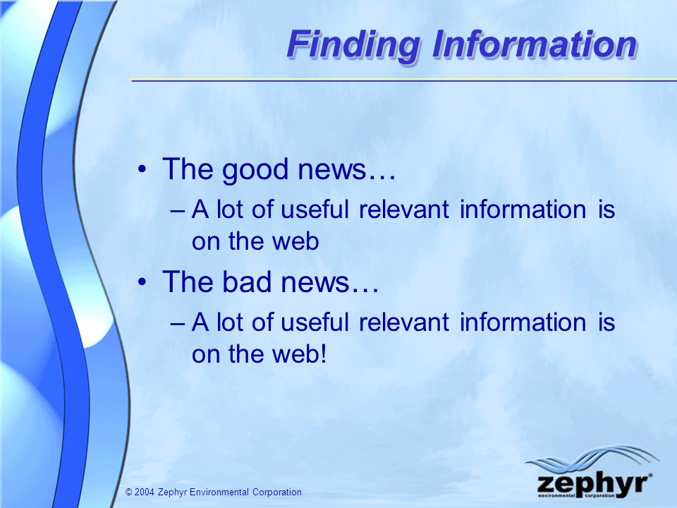 © 2004 Zephyr Environmental CorporationSummarySummary Build a good library of information and continue to update it Careful review of permit application – it will be scrutinized by many.