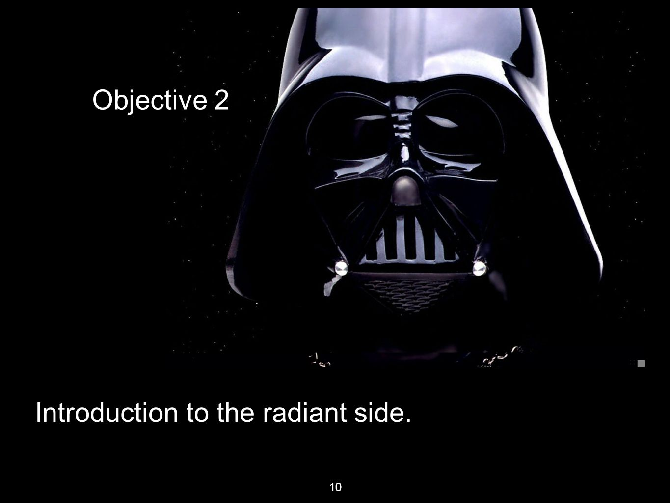 10 Introduction to the radiant side. 10 Objective 2
