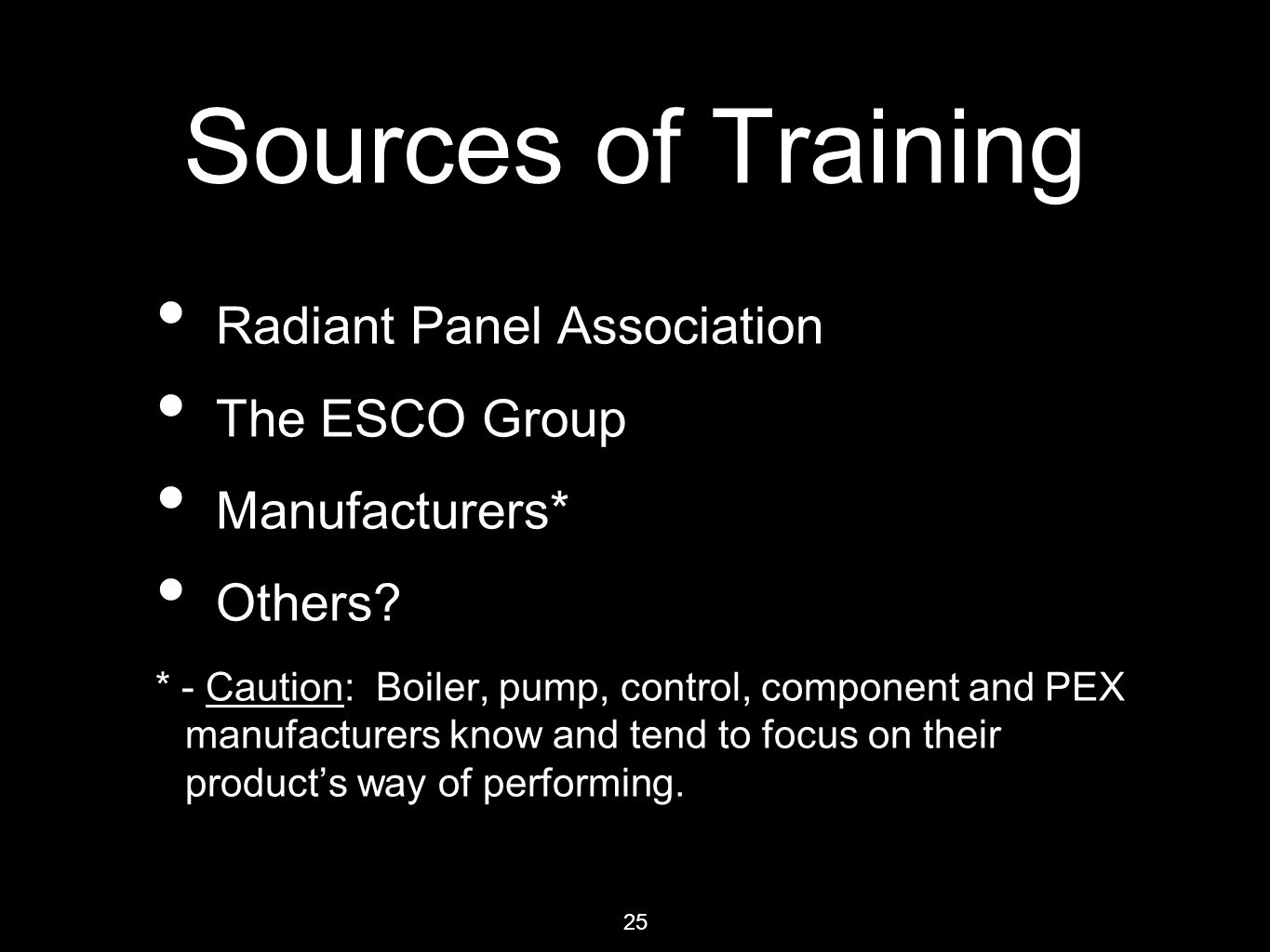 25 Sources of Training Radiant Panel Association The ESCO Group Manufacturers* Others.