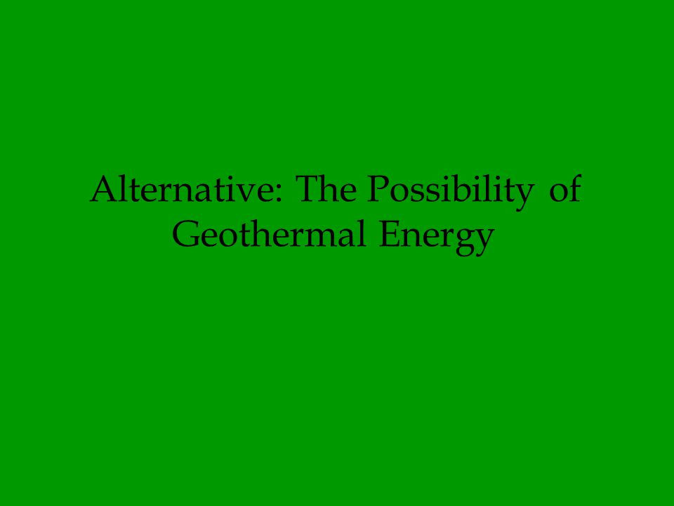 Alternative: The Possibility of Geothermal Energy