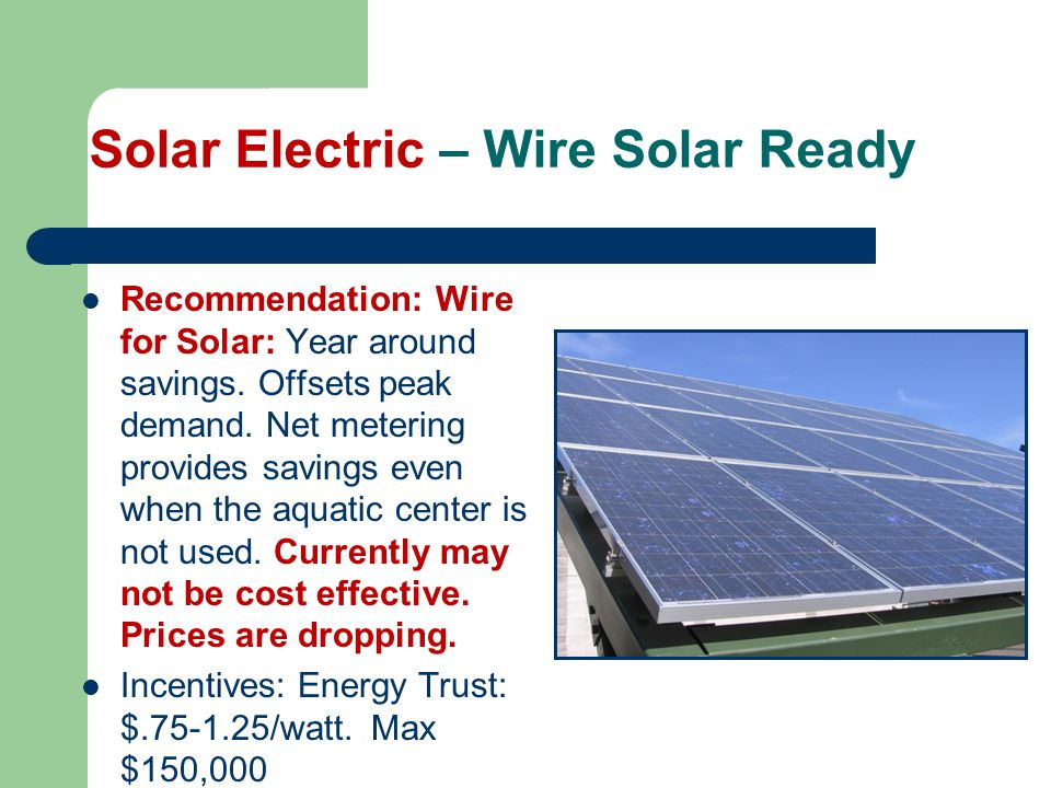 Solar Electric – Wire Solar Ready Recommendation: Wire for Solar: Year around savings.