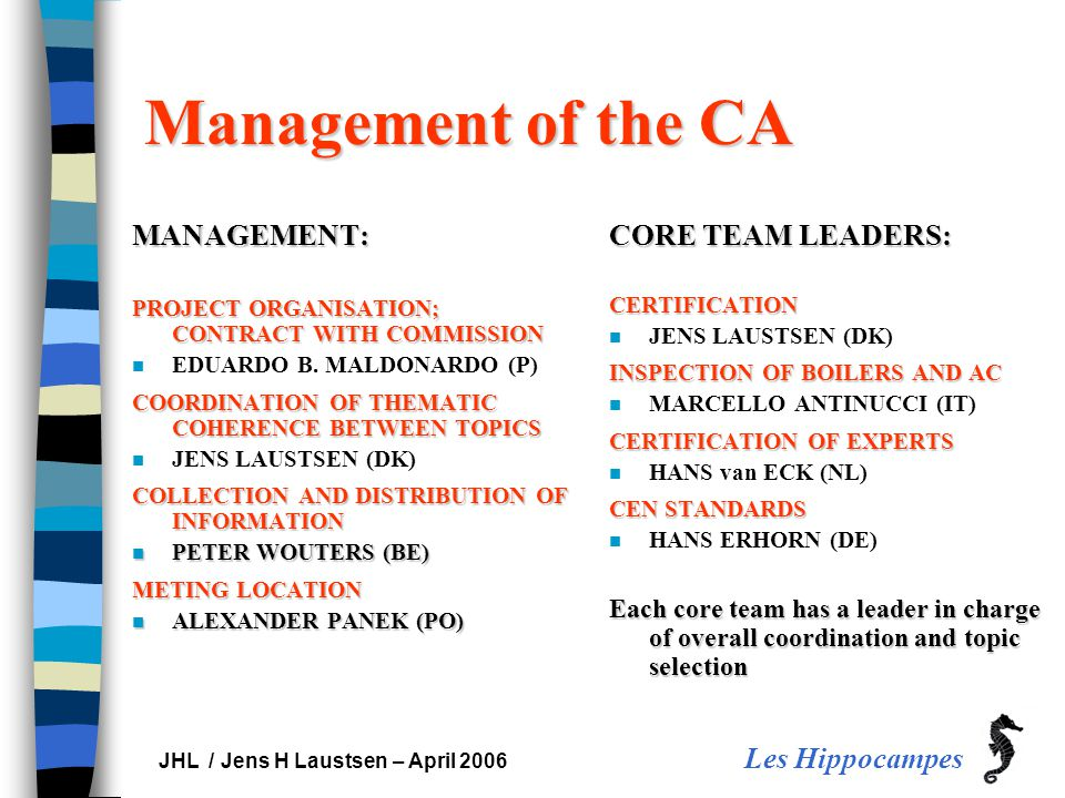 Les Hippocampes JHL / Jens H Laustsen – April 2006 Management of the CA MANAGEMENT: PROJECT ORGANISATION; CONTRACT WITH COMMISSION n EDUARDO B.